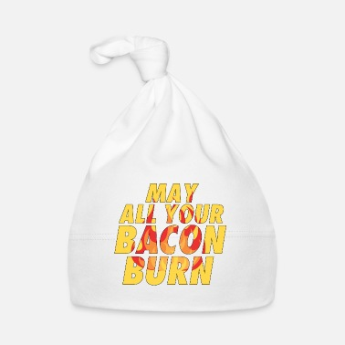 Spatter May all your bacon burn. Fire burns pork - Baby Cap