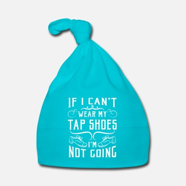 Tape If i can't wear my tap shoes i'm not going - Muts voor baby's