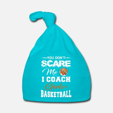 Coach You Don't scare me i coach Girls Basketball - Baby Cap