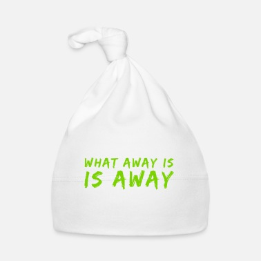 Away What away is, is away - Baby Cap