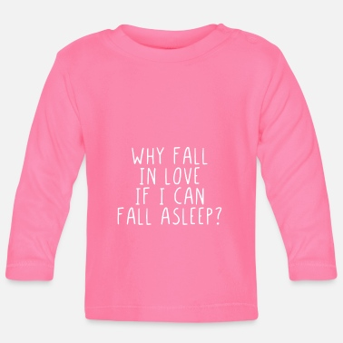Amusement Why fall in love if I can fall asleep ? - T-shirt manches longues Bébé