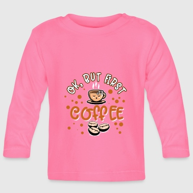 Coffee - OK but first - Baby Long Sleeve T-Shirt