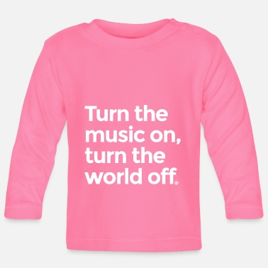Turn On Turn the music on - Baby Longsleeve Shirt