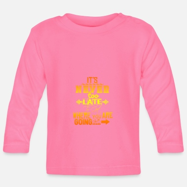 It is never too late.... - Baby Longsleeve Shirt