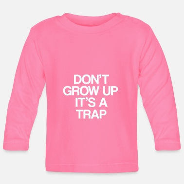 do not grow up it is a trap 01 - Baby Longsleeve Shirt