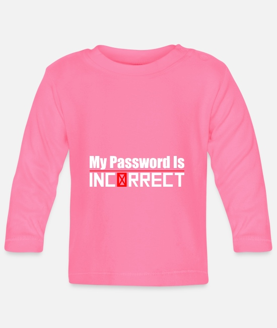 Computer Baby Clothes - Developer - My Password Is Incorrect - Gift - Baby Longsleeve Shirt azalea