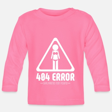 404 Error, girlfriend not found - Baby Longsleeve Shirt