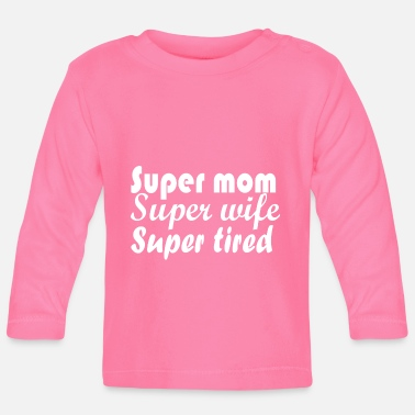 Super SUPER MOM SUPER WIFE SUPER TIRED - Baby Longsleeve Shirt