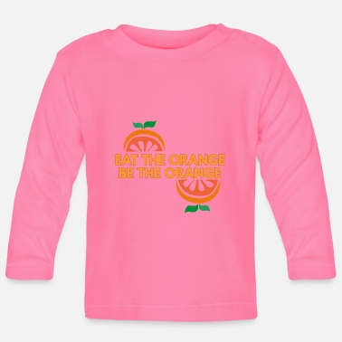 Orange eat the orange be the orange - Baby Longsleeve Shirt
