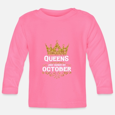 October Queens are born in October - Baby Longsleeve Shirt