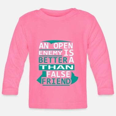 AN oPEN Enemy is better than a false friend - Baby Long Sleeve T-Shirt
