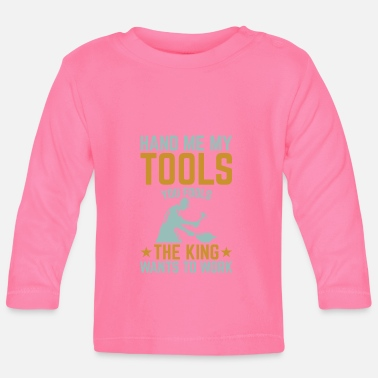 Metalbauer Hand me my tools you fools the king wants to work - Baby Langarmshirt
