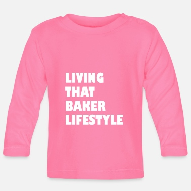 Baker Living That Baker Lifestyle baker baker saying - Baby Longsleeve Shirt