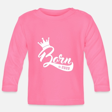 Born 2020 Born - Baby - Pregnancy Child Birth - Baby Longsleeve Shirt