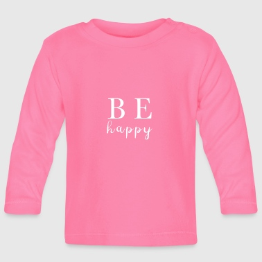Be Happy Merry Glad Happy Happiness - Baby Long Sleeve T-Shirt