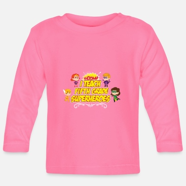 First Fifth Grade I Teach Superhero Teacher Preschool - Baby Longsleeve Shirt