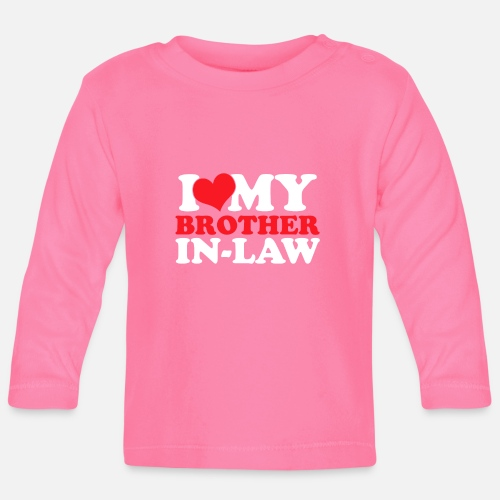 I Love My Brother In Law Birthday Gift Baby Longsleeve Shirt