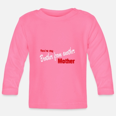 Brother From Another Mother Brother from another mother - Baby Long Sleeve T-Shirt