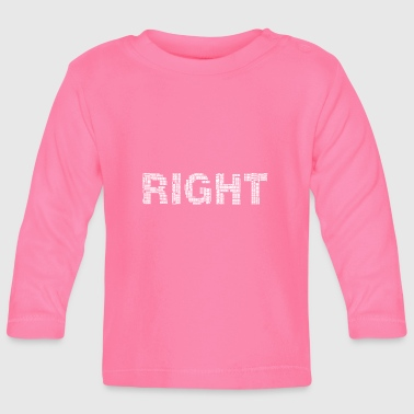 Right Right right - Baby Long Sleeve T-Shirt