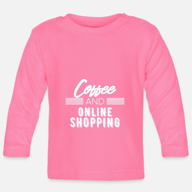 Coffee Coffee and online shopping - Baby Longsleeve Shirt