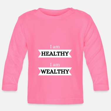 Wealthy I'm healthy, I'm wealthy - Baby Longsleeve Shirt