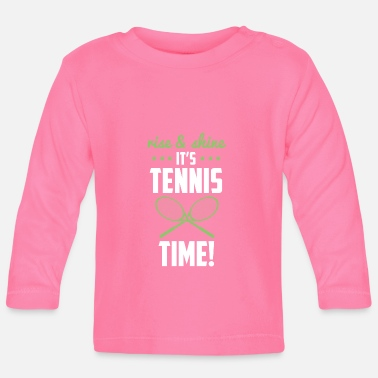 rise and shine its tennis time - tennis shirt - Baby Longsleeve Shirt