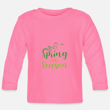 Season Spring is the season - spring is the season - Baby Longsleeve Shirt