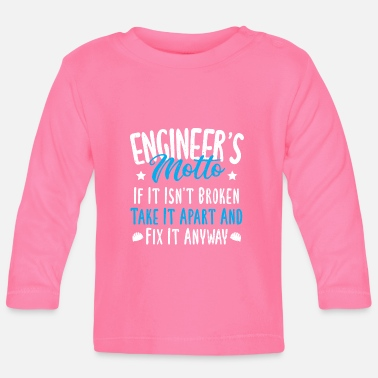 Diplom Engineer's Motto If It Isn't Broken Take It Apart - Baby Langarmshirt