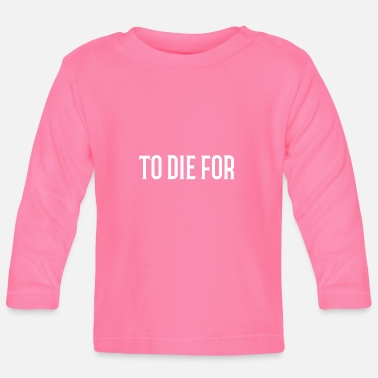Die To Die for - Baby Longsleeve Shirt