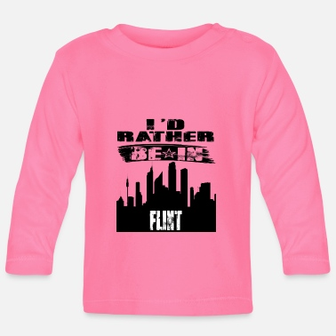 Flinte Geschenk Id rather be in Flint - Baby Langarmshirt