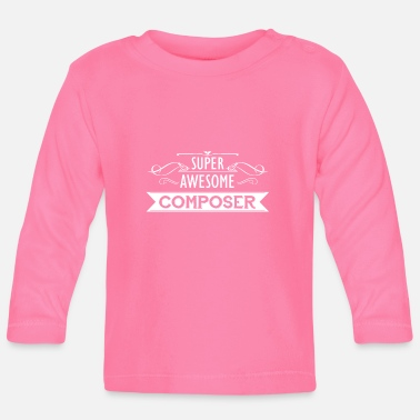 Composer Composer - Super awesome composer - Baby Longsleeve Shirt