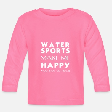 Water Sports Water sports - Water sports makes me happy. - Baby Longsleeve Shirt