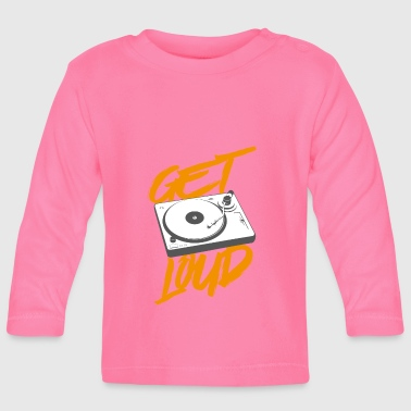 Get Loud - Baby Long Sleeve T-Shirt