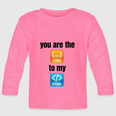 You Are The CSS To My HTML - Baby Long Sleeve T-Shirt