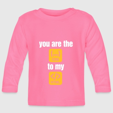 Css You Are The CSS To My HTML - Baby Long Sleeve T-Shirt