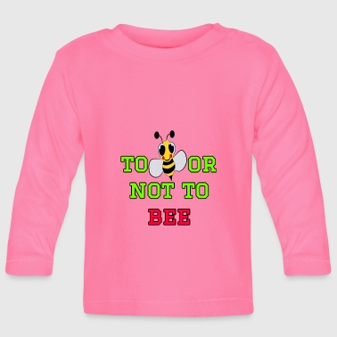 to bee or not to bee - Fleeting Bee - Baby Long Sleeve T-Shirt