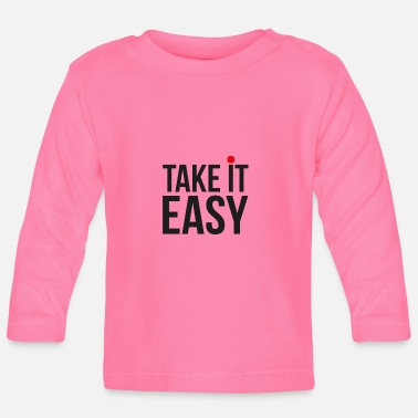 Take V11 TAKE IT EASY - TAKE IT WITH CALM - Baby Long Sleeve T-Shirt