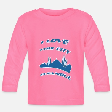 I Love Istanbul Istanbul I love this city - Baby Long Sleeve T-Shirt