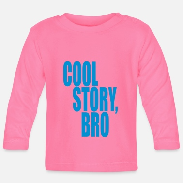 Cool Story Cool story, bro - Good story brother - Baby Longsleeve Shirt