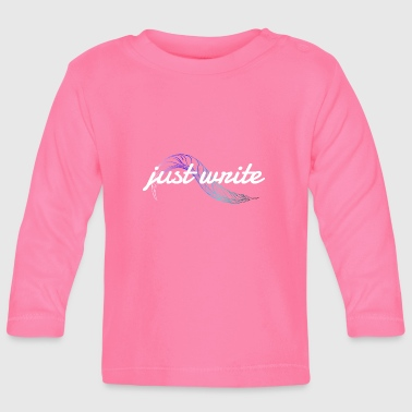 just write - Baby Long Sleeve T-Shirt