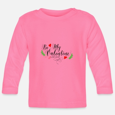 Be My Valentine Be My Valentine - Camiseta de manga larga bebé