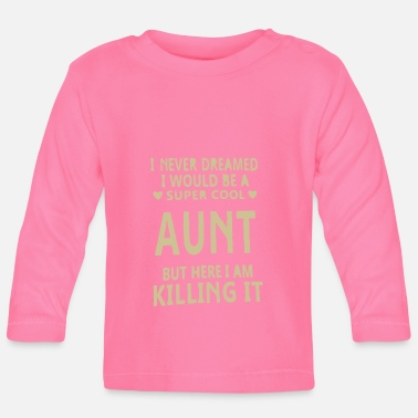 Super I never dreamed i would be a super cool Aunt shirt - Baby Long Sleeve T-Shirt