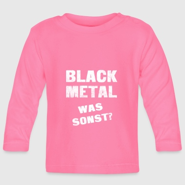 Black Metal was sonst! Black Metal T-Shirt! - Baby Langarmshirt