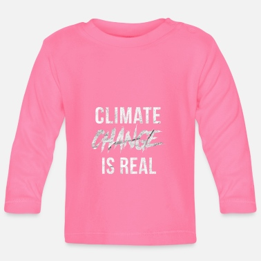 Climate Change Climate change is a climate climate disaster - Baby Long Sleeve T-Shirt
