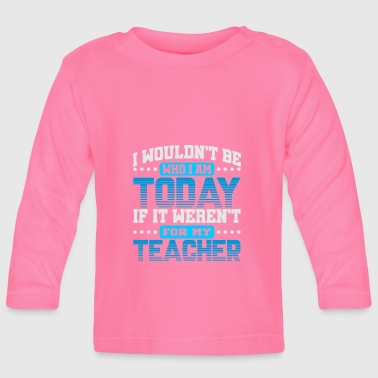 Teaching Teaching Teaching Teacher Teaching Class - Baby Long Sleeve T-Shirt