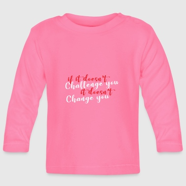 To change - Baby Long Sleeve T-Shirt