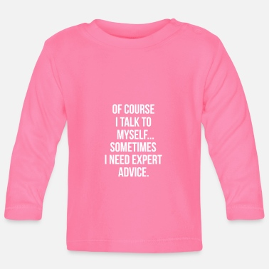 Infallible Of course I talk to myself - Funny selfish tea - Baby Longsleeve Shirt