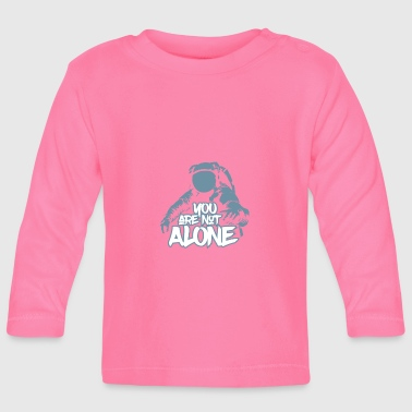 You are not Alone astronaut nasa astronauts idea - Baby Long Sleeve T-Shirt