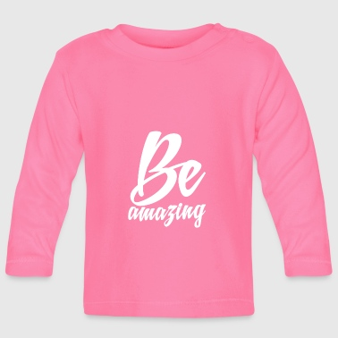 Be amazing - Baby Long Sleeve T-Shirt