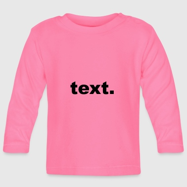 text - Baby Long Sleeve T-Shirt